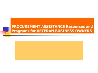 PROCUREMENT ASSISTANCE Resources and Programs for VETERAN BUSINESS OWNERS