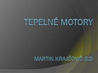 Tepelné motory Martin  KrajčoviČ  3.D