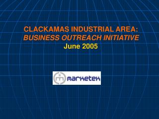 CLACKAMAS INDUSTRIAL AREA: BUSINESS OUTREACH INITIATIVE June 2005