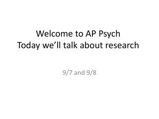 Welcome to AP Psych Today we'll talk about research