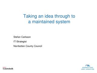Taking  an  idea through  to  a  maintained  system