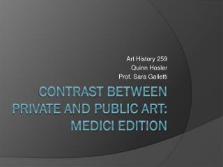Contrast between Private and public art: Medici Edition