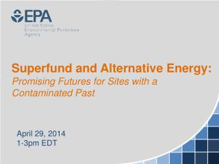 Superfund and Alternative Energy: Promising Futures for Sites with a Contaminated Past
