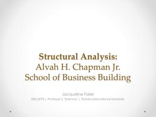 Structural Analysis: Alvah H. Chapman Jr.  School of Business Building