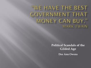"""We have the best government that money can buy."" Mark Twain"