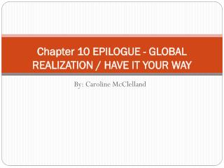 Chapter 10  EPILOGUE - GLOBAL REALIZATION / HAVE IT YOUR WAY