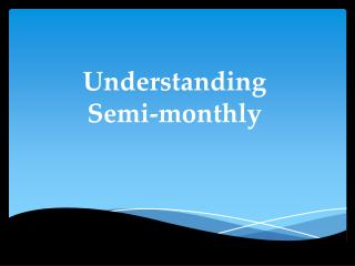 Understanding  Semi-monthly