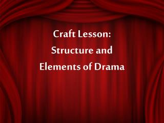 Craft Lesson:  Structure and  Elements of Drama