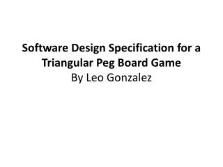 Software Design Specification for a Triangular Peg Board Game By Leo Gonzalez