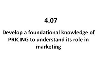 Develop a foundational knowledge of  PRICING  to understand its role in marketing
