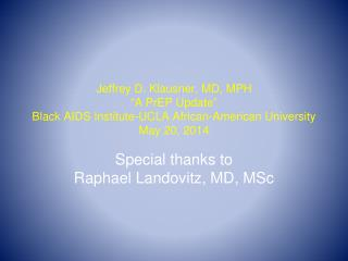 Special thanks to  Raphael  Landovitz , MD, MSc