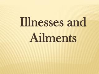 Illnesses and Ailments