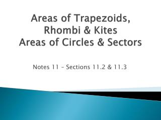Areas of Trapezoids, Rhombi & Kites Areas of Circles & Sectors