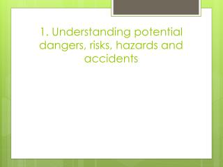 1.  Understanding potential dangers, risks, hazards and accidents