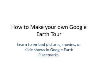 How to Make your own Google Earth Tour