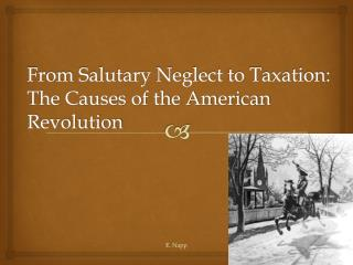 From Salutary Neglect to Taxation: The Causes of the American Revolution