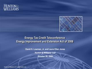Energy Tax Credit Teleconference Energy Improvement and Extension Act of 2008