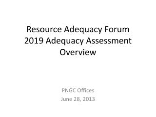 Resource Adequacy Forum 2019 Adequacy Assessment Overview