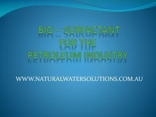 BIO – SURFACTANT  FOR THE  PETROLEUM INDUSTRY
