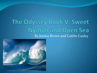 The Odyssey Book  V: Sweet Nymph and Open Sea