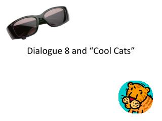 "Dialogue 8 and ""Cool Cats"""