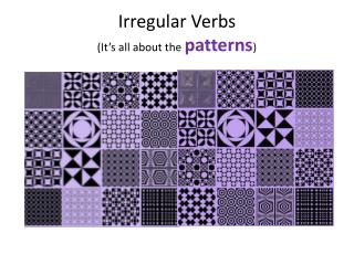 Irregular Verbs (It's all about the  patterns )