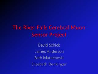 The River Falls Cerebral Muon Sensor Project