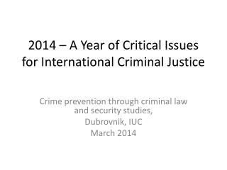 2014 – A  Year of Critical Issues  for International  Criminal Justice