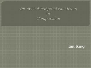 On  spatial-temporal characters  of  Computation