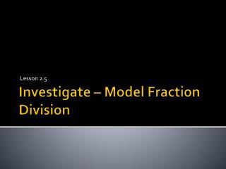 Investigate – Model Fraction Division