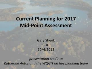 Current Planning for 2017 Mid-Point Assessment