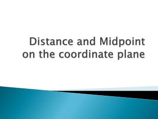 Distance and Midpoint on the coordinate plane