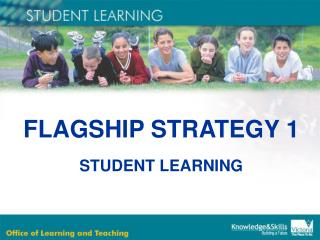 FLAGSHIP STRATEGY 1 STUDENT LEARNING