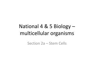 National 4 &  5 Biology  – multicellular organisms