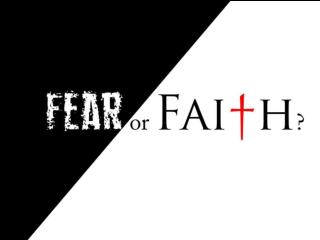 FEAR   OR  FAITH