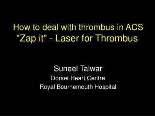 "How to deal with thrombus in ACS ""Zap it"" - Laser for Thrombus"