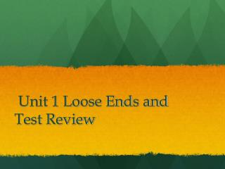 Unit 1 Loose Ends and Test Review