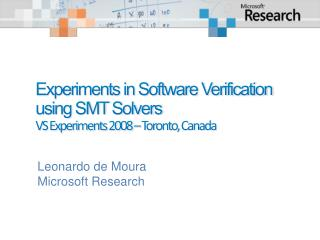 Experiments in Software Verification using SMT Solvers VS Experiments 2008  –  Toronto, Canada