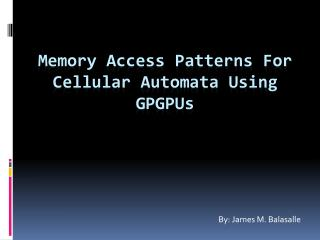 Memory Access Patterns For Cellular Automata Using GPGPUs
