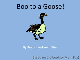 Boo to a Goose!