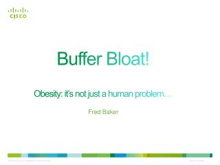 Buffer  Bloat ! Obesity: it's not just a human problem…