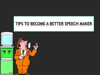 Tips  to become a better  Speech Maker