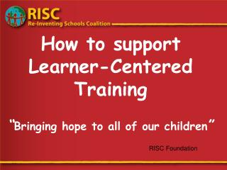 "How to support Learner-Centered Training  "" Bringing hope to all of our children """