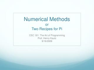 Numerical Methods or Two Recipes for Pi