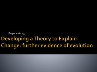 Developing a Theory to Explain Change: further evidence of evolution