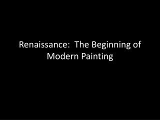 Renaissance:  The Beginning of Modern Painting