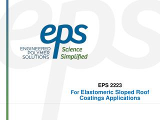 EPS 2223  For  Elastomeric Sloped Roof Coatings Applications