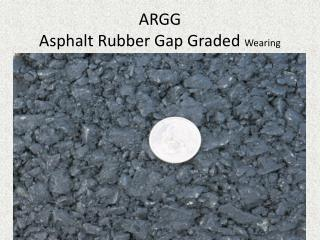 ARGG Asphalt Rubber Gap Graded  Wearing