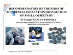 RECOMMENDATION ON THE RISKS OF ACCIDENTAL INHALATION OR INGESTION OF SMALL OBJECTS BY