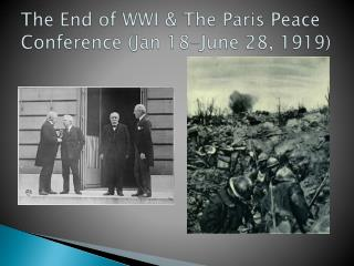 The End of WWI & The Paris Peace Conference (Jan 18-June 28, 1919)
